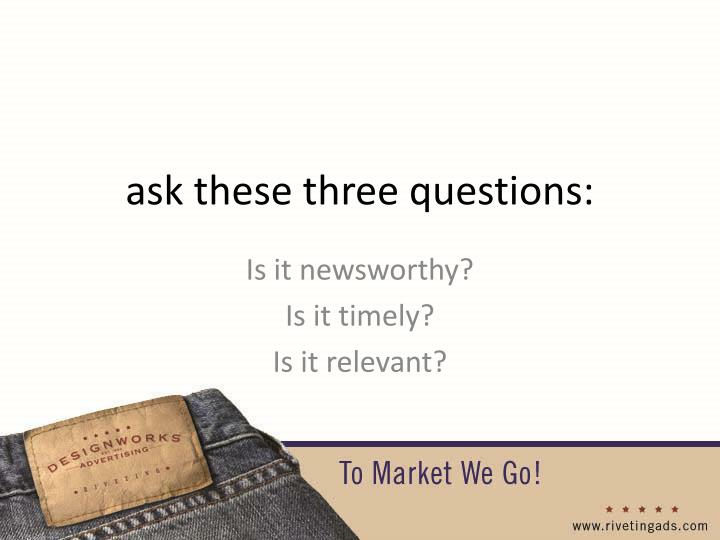 ask these three questions: