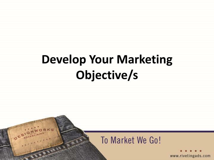 Develop Your Marketing Objective/s
