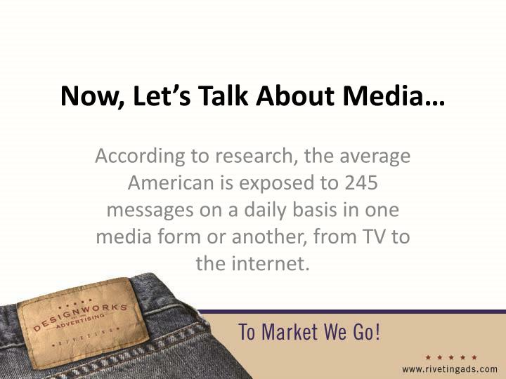 Now, Let's Talk About Media…