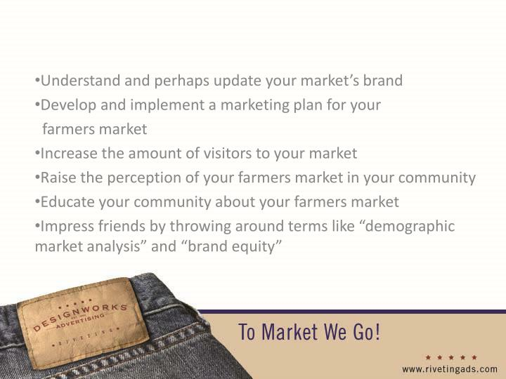 Understand and perhaps update your market's brand