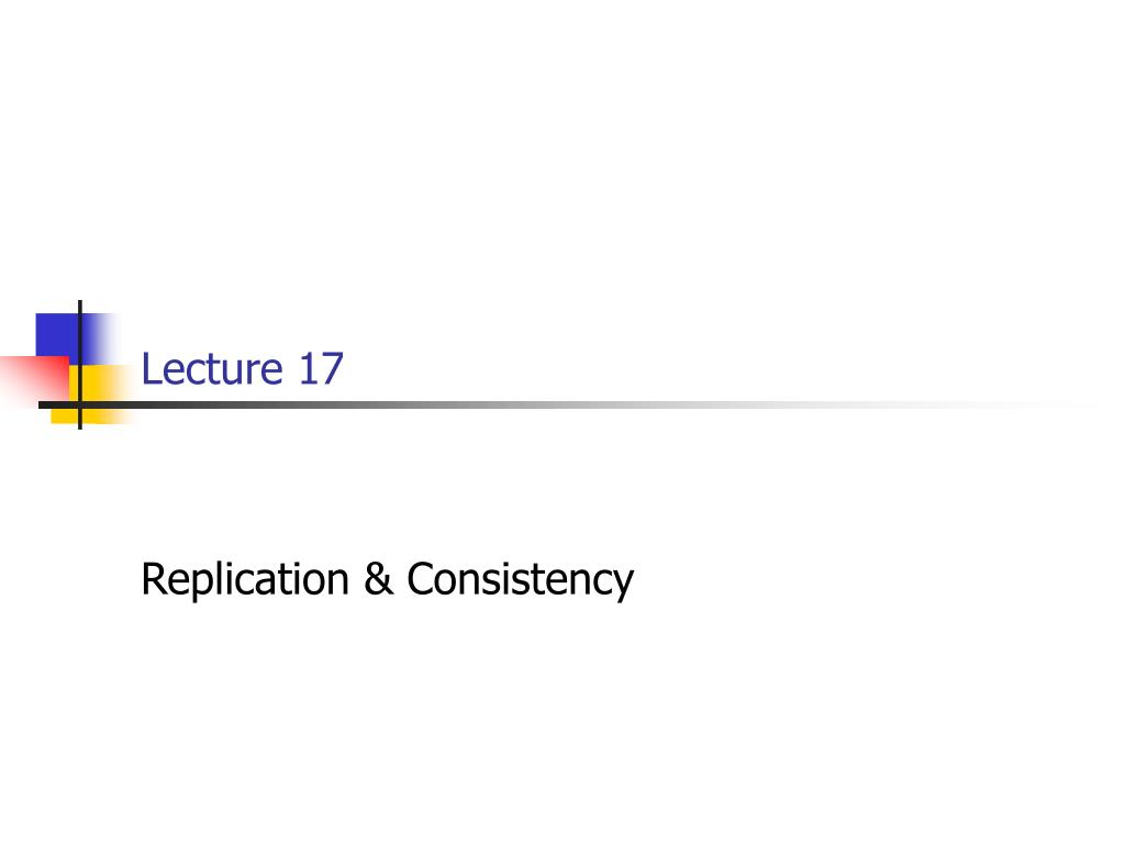 lecture 17 replication consistency l.
