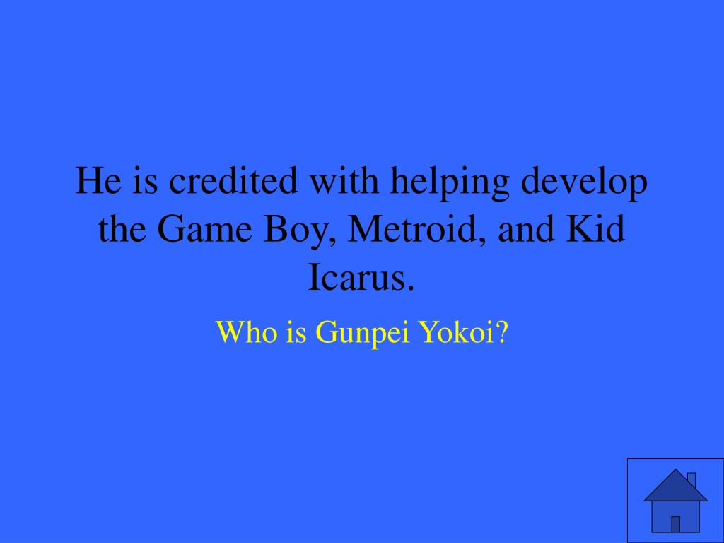 He is credited with helping develop the Game Boy, Metroid, and Kid Icarus.