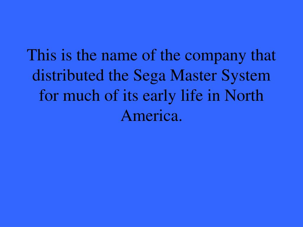 This is the name of the company that distributed the Sega Master System for much of its early life in North America.