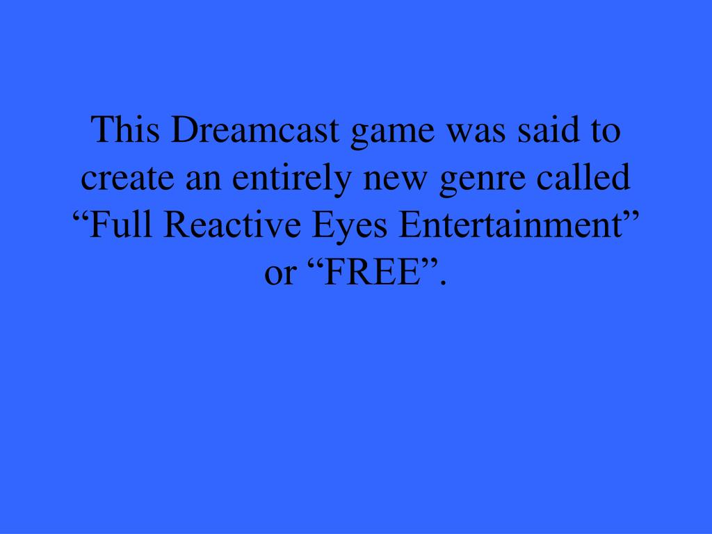 """This Dreamcast game was said to create an entirely new genre called """"Full Reactive Eyes Entertainment"""" or """"FREE""""."""