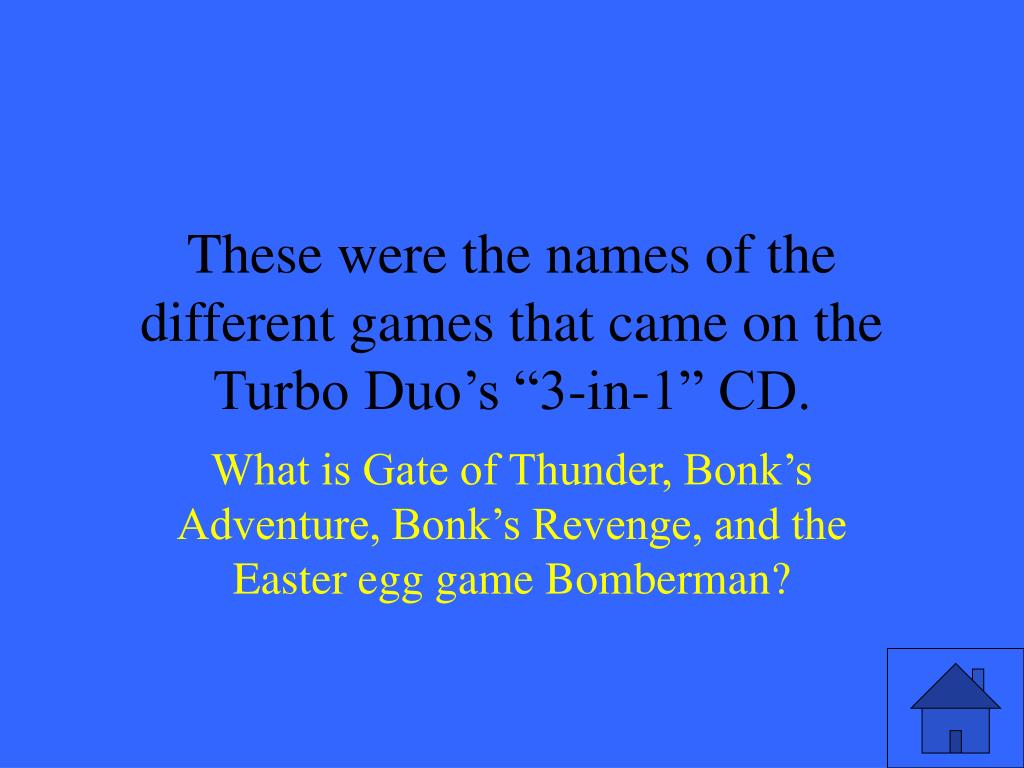 """These were the names of the different games that came on the Turbo Duo's """"3-in-1"""" CD."""