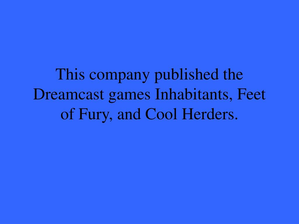 This company published the Dreamcast games Inhabitants, Feet of Fury, and Cool Herders.