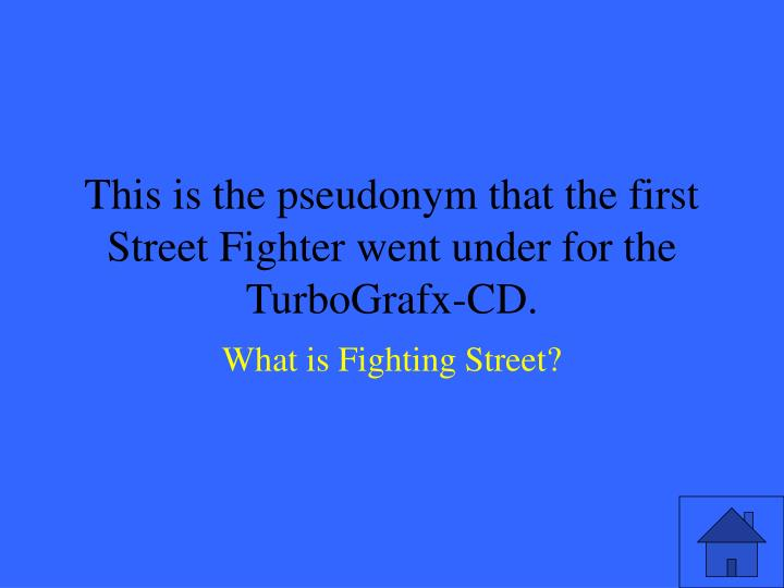 This is the pseudonym that the first street fighter went under for the turbografx cd3