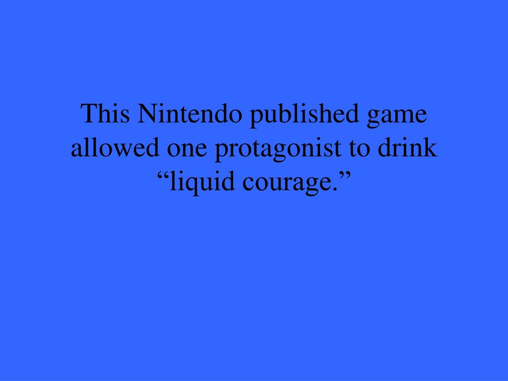 """This Nintendo published game allowed one protagonist to drink """"liquid courage."""""""