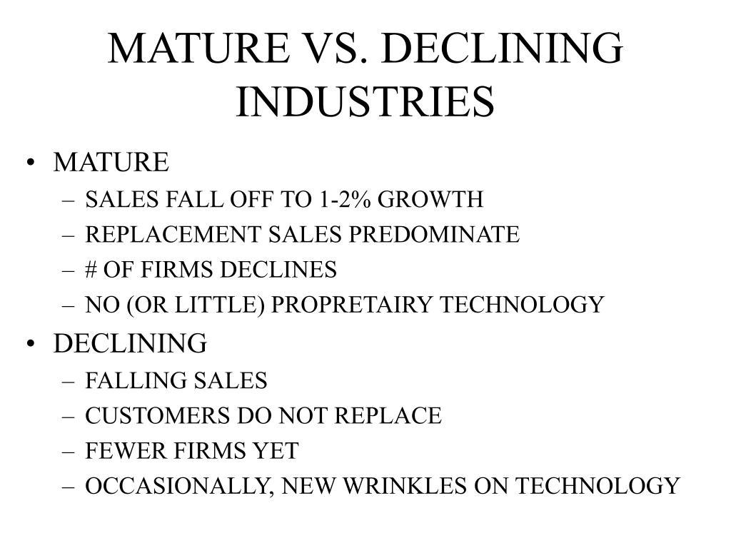 MATURE VS. DECLINING INDUSTRIES