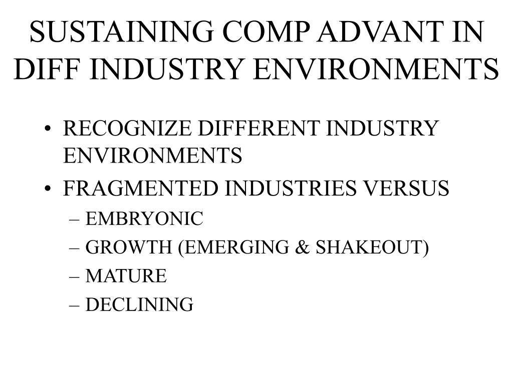 SUSTAINING COMP ADVANT IN  DIFF INDUSTRY ENVIRONMENTS
