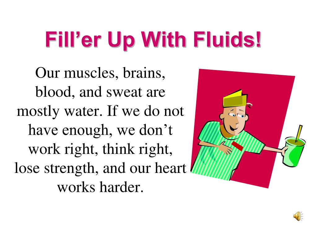 Fill'er Up With Fluids!