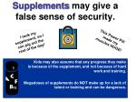 supplements may give a false sense of security