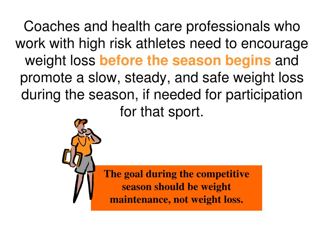 Coaches and health care professionals who work with high risk athletes need to encourage  weight loss