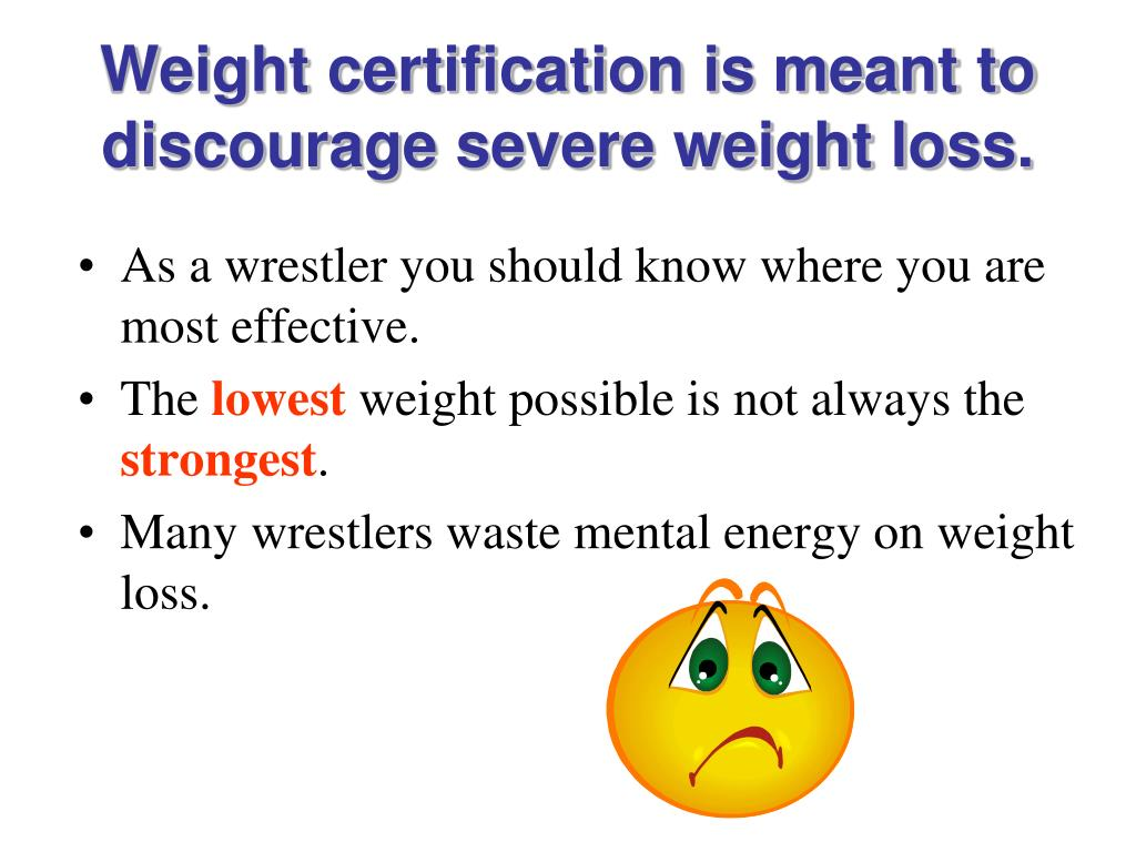 Weight certification is meant to discourage severe weight loss.