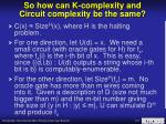 so how can k complexity and circuit complexity be the same