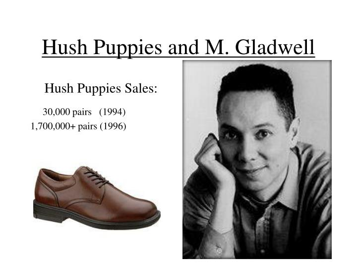 Hush puppies and m gladwell