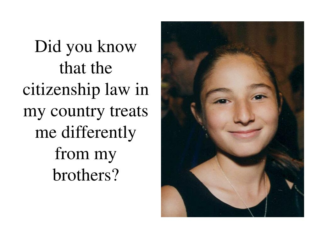 Did you know that the citizenship law in my country treats me differently from my brothers?
