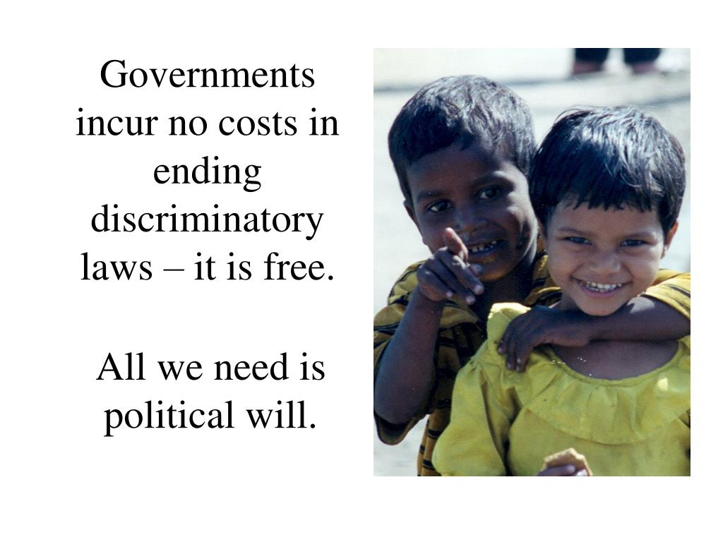 Governments incur no costs in ending discriminatory laws – it is free.