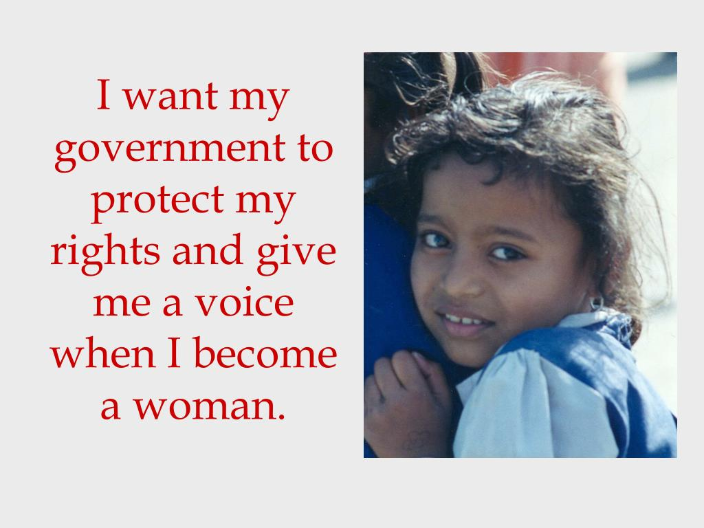 I want my government to protect my rights and give me a voice when I become a woman.