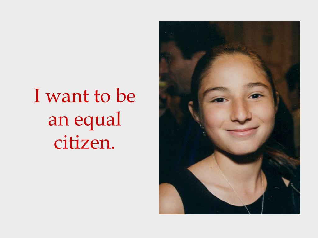 I want to be an equal citizen.