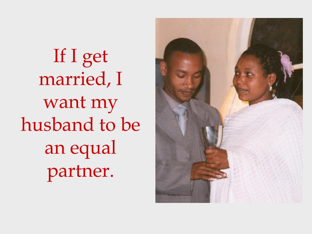 If I get married, I want my husband to be an equal partner.
