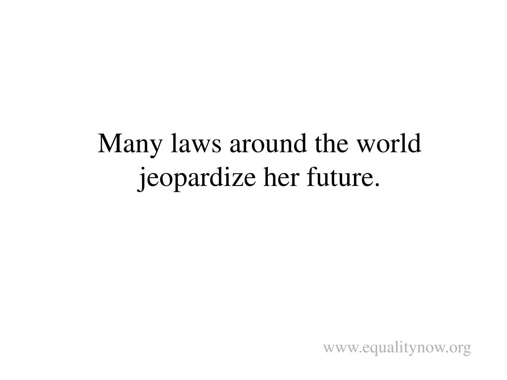 Many laws around the world jeopardize her future.