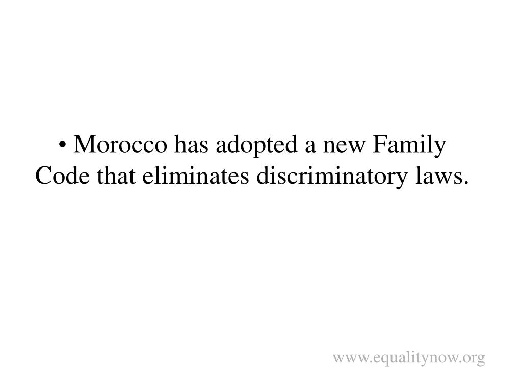 Morocco has adopted a new Family Code that eliminates discriminatory laws.