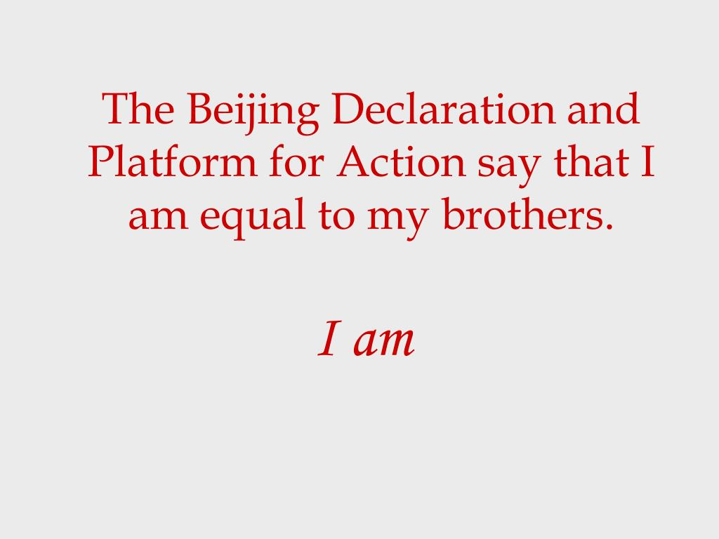 The Beijing Declaration and Platform for Action say that I am equal to my brothers.