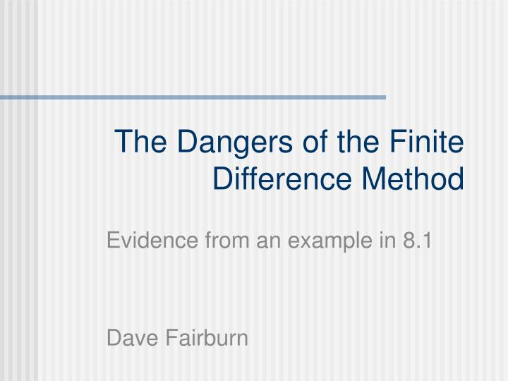 The Dangers of the Finite Difference Method