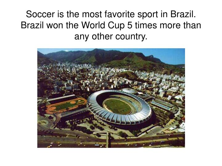 Soccer is the most favorite sport in Brazil.