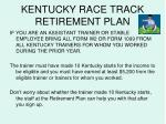 kentucky race track retirement plan30