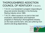 thoroughbred addiction council of kentucky t a c k