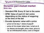 dynamic pari mutuel market basic idea