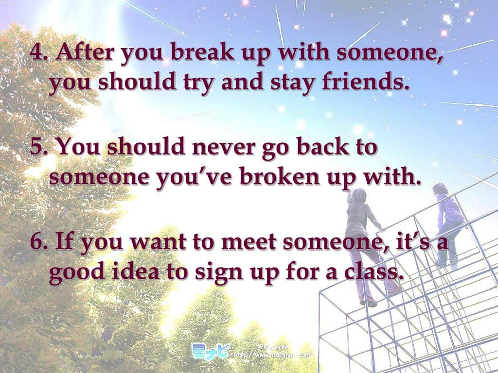 4. After you break up with someone, you should try and stay friends.