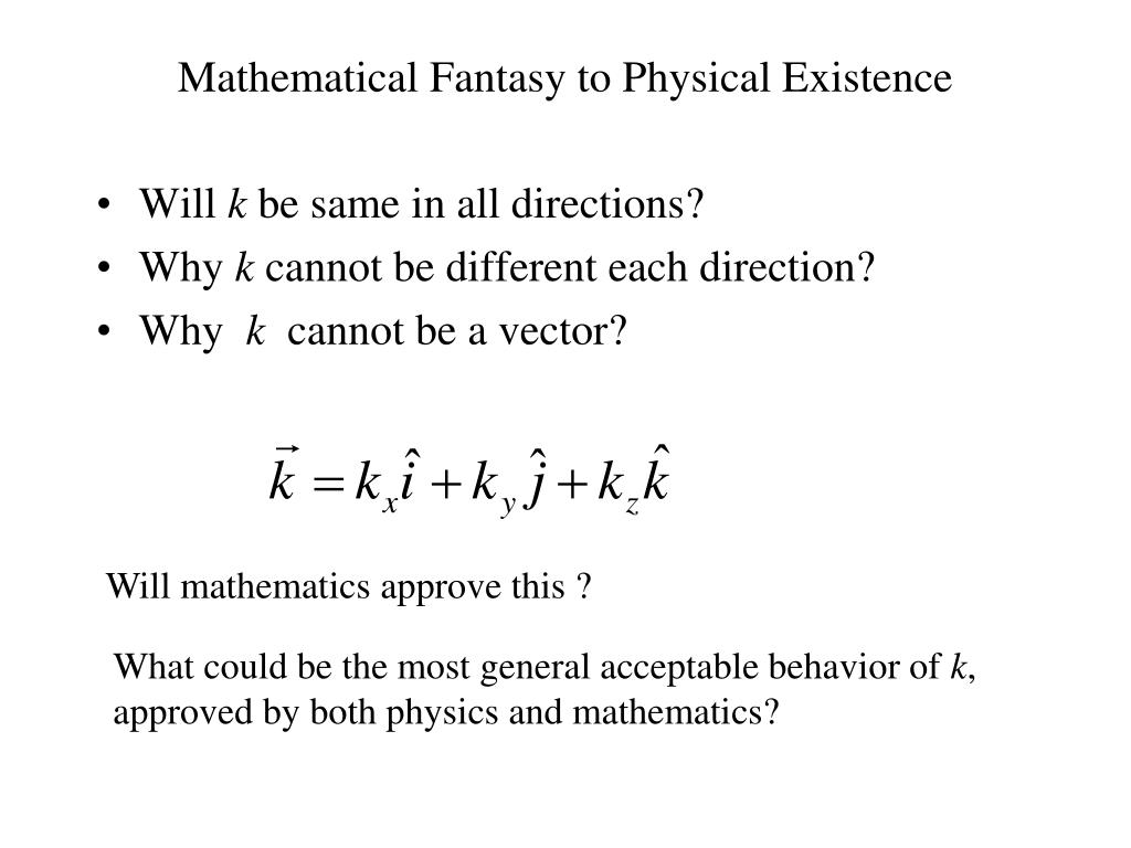 Mathematical Fantasy to Physical Existence