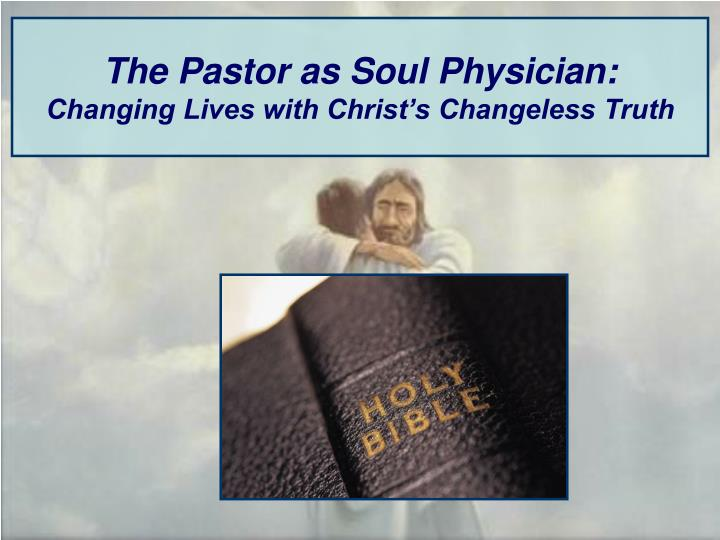 the pastor as soul physician changing lives with christ s changeless truth n.