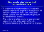 med waste pharmaceutical accumulation time