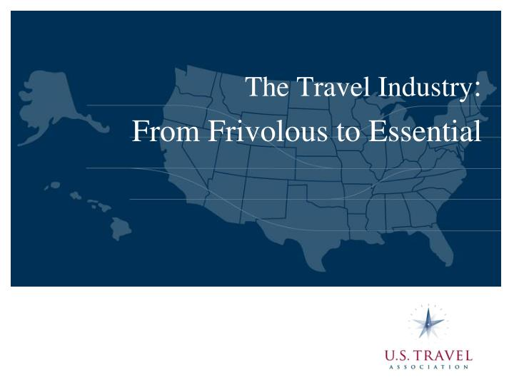The travel industry from frivolous to essential