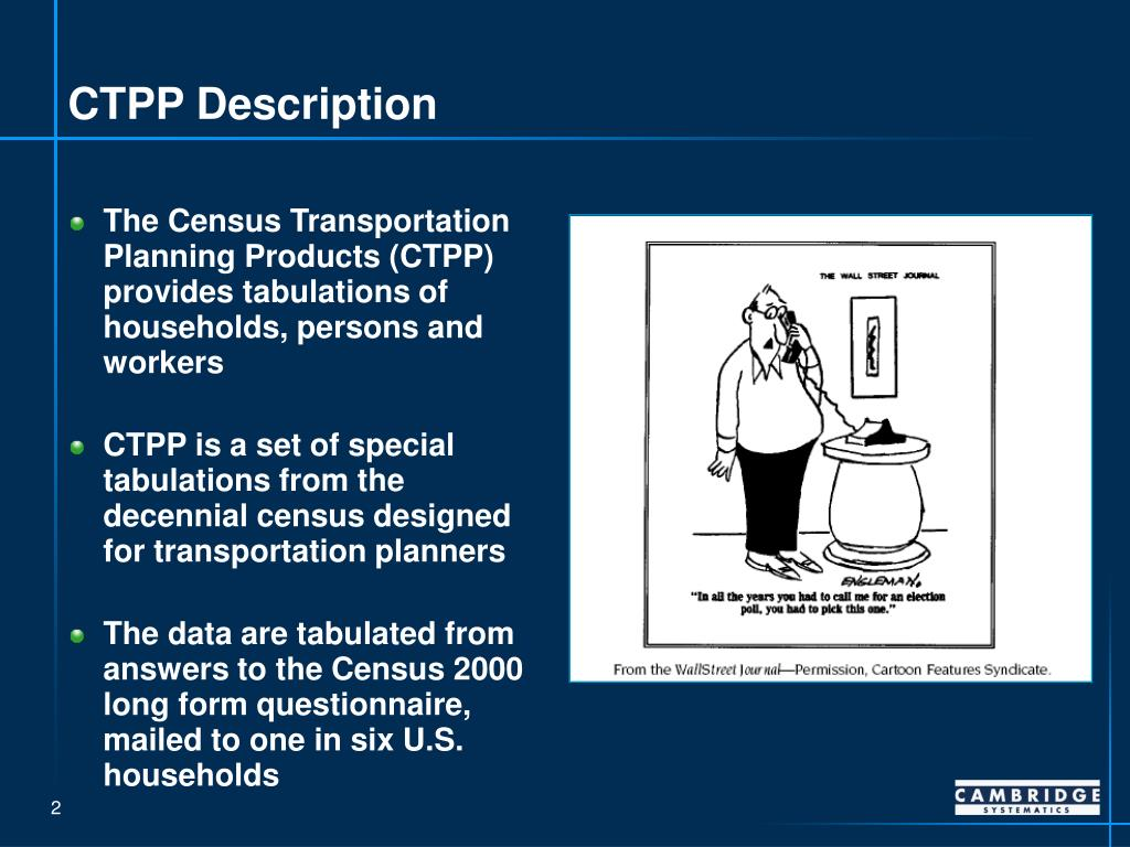 The Census Transportation Planning Products (CTPP) provides tabulations of households, persons and workers