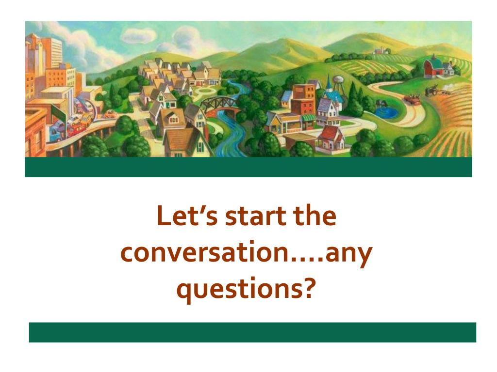 Let's start the conversation….any questions?