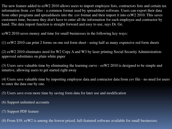 The new feature added to ezW2 2010 allows users to import employee lists, contractors lists and cert...
