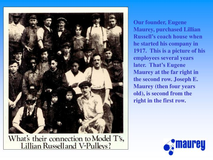 Our founder, Eugene Maurey, purchased Lillian Russell's coach house when he started his company in...
