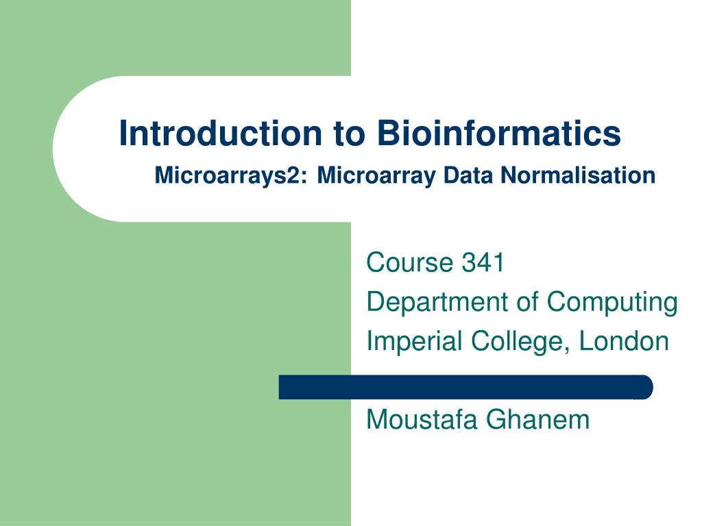 introduction to bioinformatics microarrays2 microarray data normalisation l.