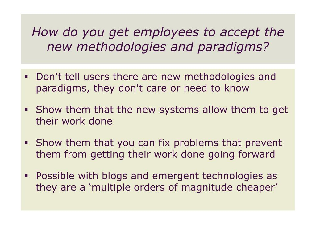 How do you get employees to accept the new methodologies and paradigms?
