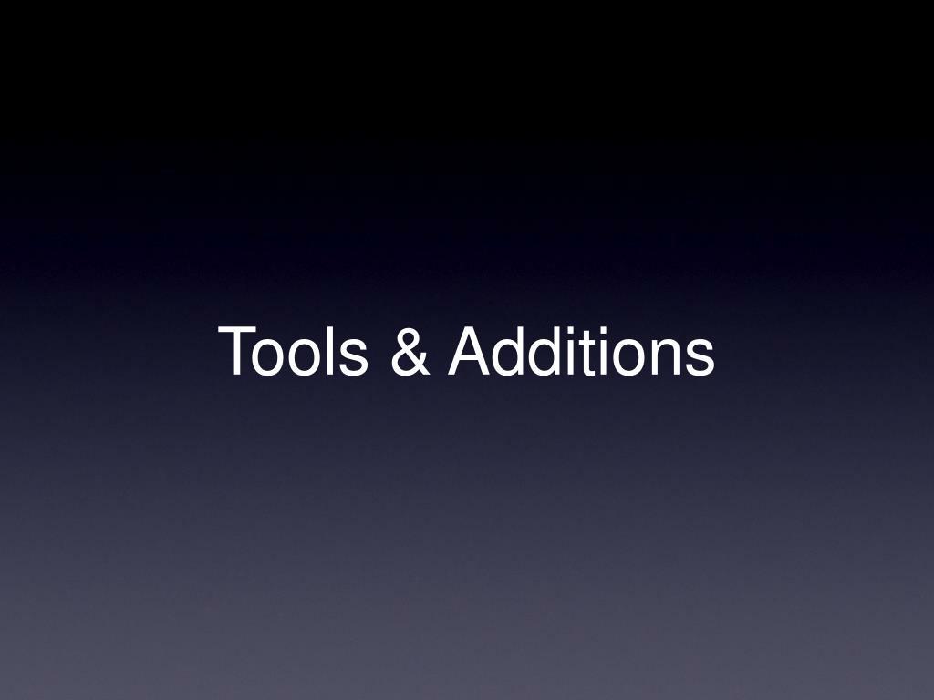Tools & Additions