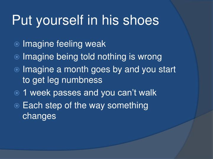 Put yourself in his shoes