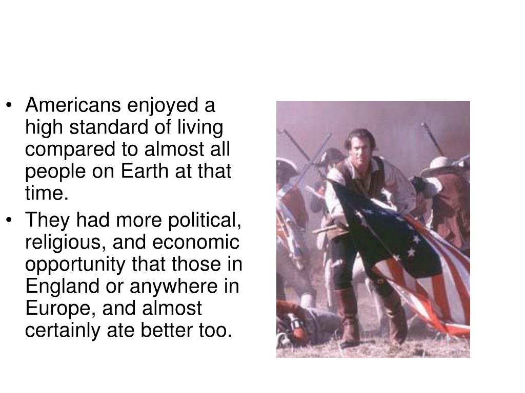 Americans enjoyed a high standard of living compared to almost all people on Earth at that time.