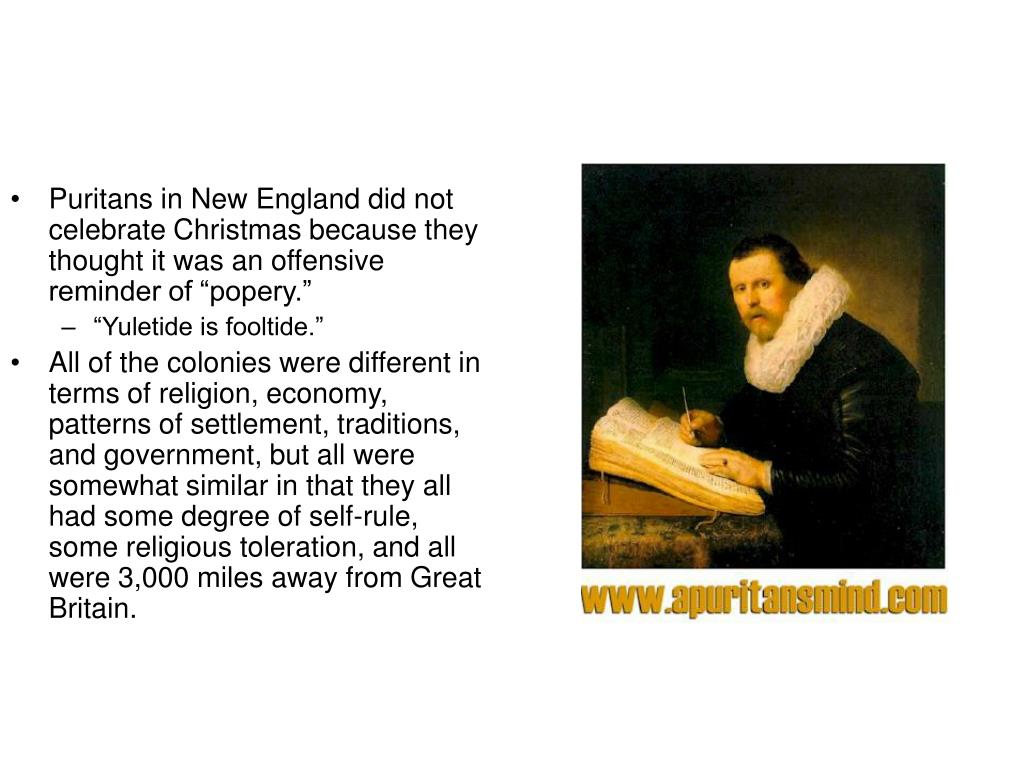 """Puritans in New England did not celebrate Christmas because they thought it was an offensive reminder of """"popery."""""""