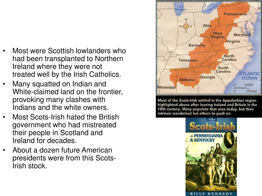 Most were Scottish lowlanders who had been transplanted to Northern Ireland where they were not treated well by the Irish Catholics.