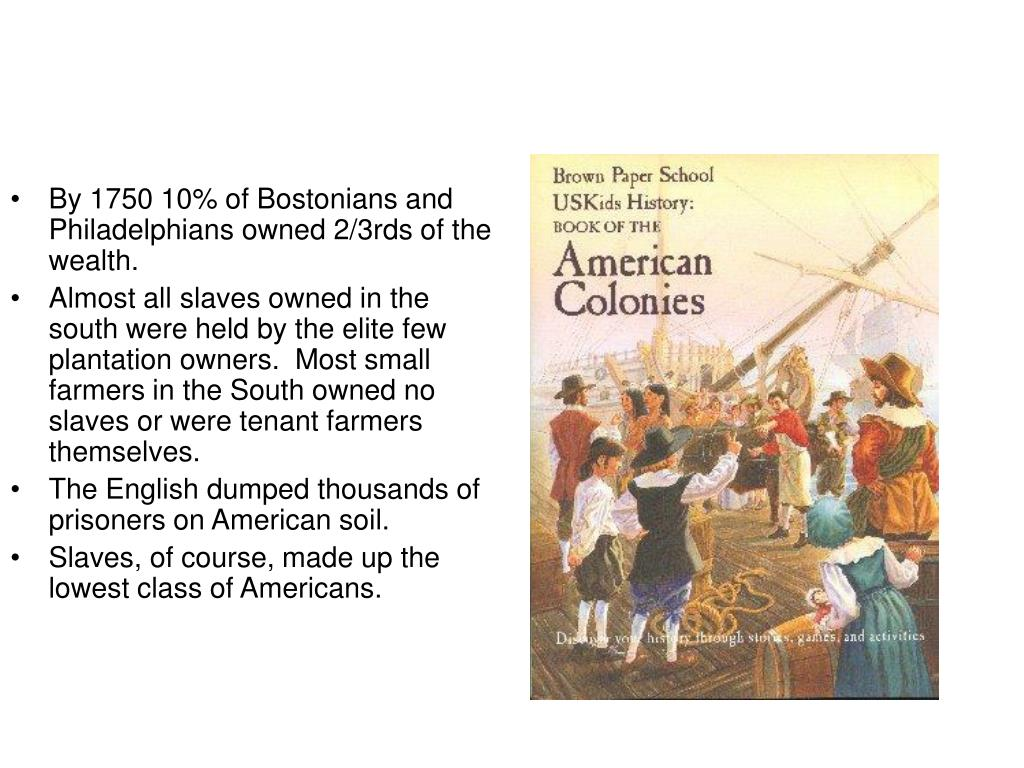 By 1750 10% of Bostonians and Philadelphians owned 2/3rds of the wealth.